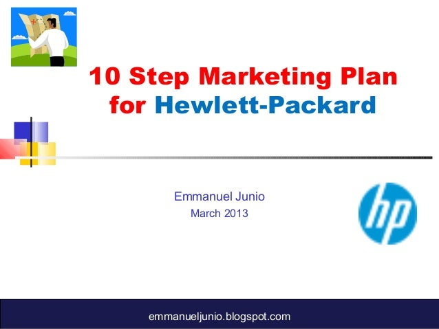 10 Step Marketing Plan for Hewlett-Packard        Emmanuel Junio           March 2013    emmanueljunio.blogspot.com