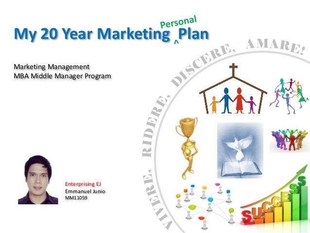 My 20 Year Marketing Plan                                   MAMarketing ManagementMBA Middle Manager Program              ...