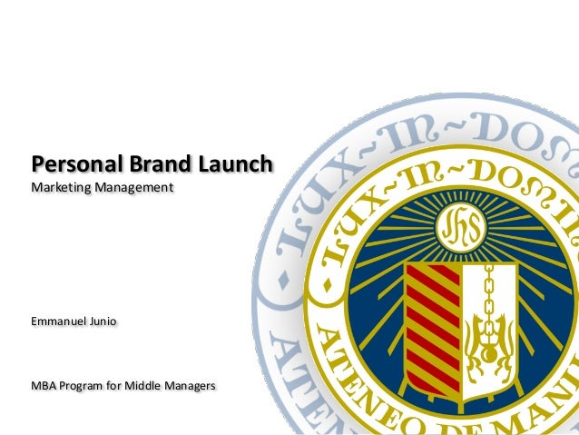 Personal Brand LaunchMarketing ManagementEmmanuel JunioMBA Program for Middle Managers