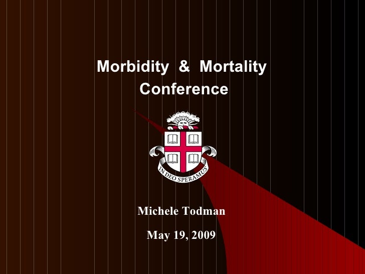 Morbidity  &  Mortality  Conference May 19, 2009 Michele Todman