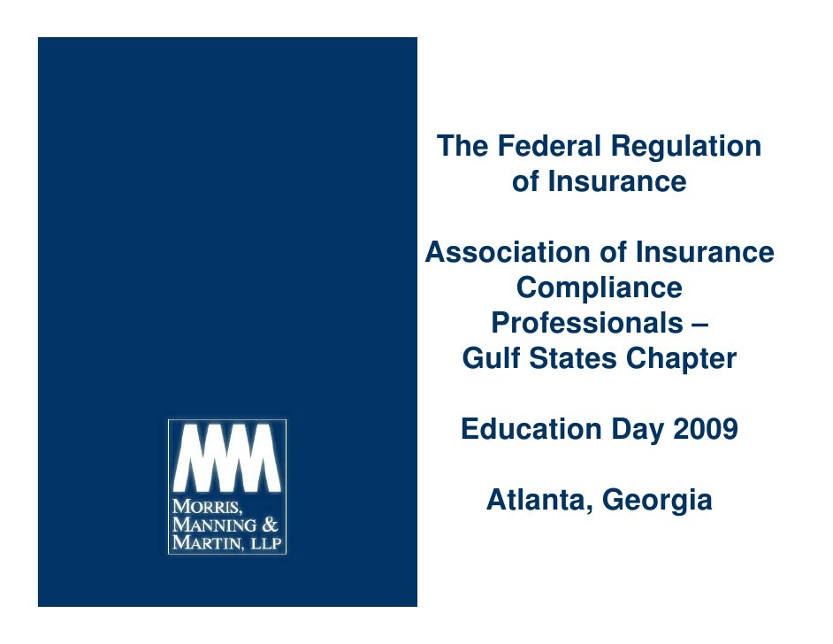 The Federal Regulation      of Insurance  Association of Insurance       Compliance     Professionals –   Gulf States Chap...