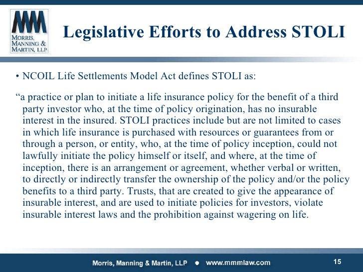 "Legislative Efforts to Address STOLI <ul><li>NCOIL Life Settlements Model Act defines STOLI as: </li></ul><ul><li>"" a prac..."