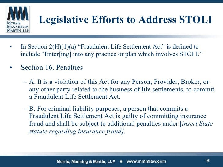 """Legislative Efforts to Address STOLI <ul><li>In Section 2(H)(1)(a) """"Fraudulent Life Settlement Act"""" is defined to include ..."""