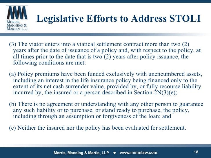 Legislative Efforts to Address STOLI <ul><li>(3) The viator enters into a viatical settlement contract more than two (2) y...