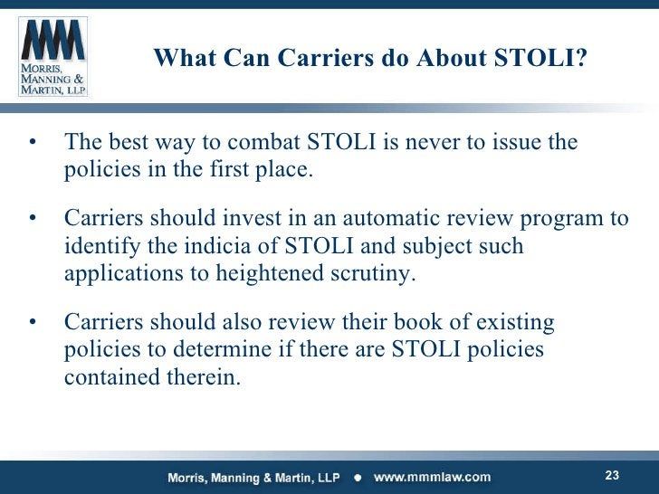 What Can Carriers do About STOLI? <ul><li>The best way to combat STOLI is never to issue the policies in the first place. ...