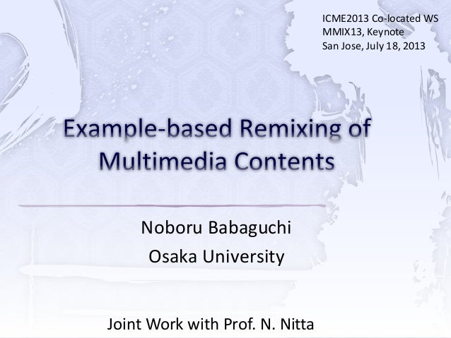 Noboru Babaguchi Osaka University Joint Work with Prof. N. Nitta ICME2013 Co-located WS MMIX13, Keynote San Jose, July 18,...