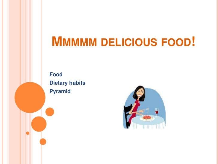 MMMMM DELICIOUS FOOD!FoodDietary habitsPyramid
