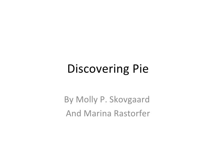 Discovering Pie By Molly P. Skovgaard  And Marina Rastorfer