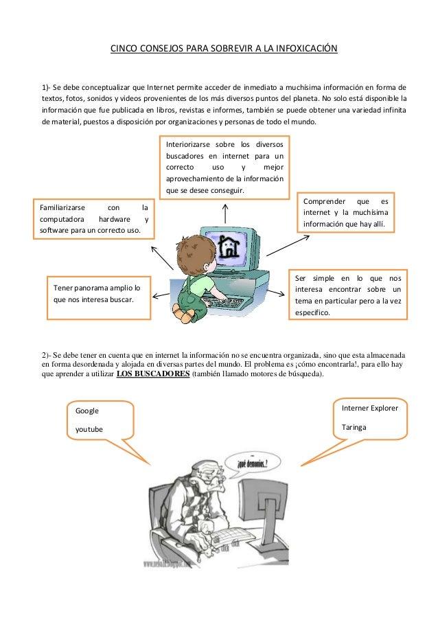 CINCO CONSEJOS PARA SOBREVIR A LA INFOXICACIÓN 1)- Se debe conceptualizar que Internet permite acceder de inmediato a much...