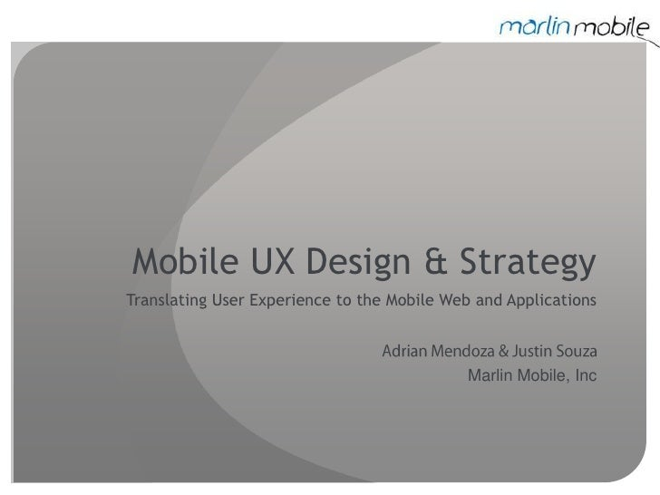 Mobile UX Design & Strategy<br />Translating User Experience to the Mobile Web and Applications<br />Adrian Mendoza & Just...
