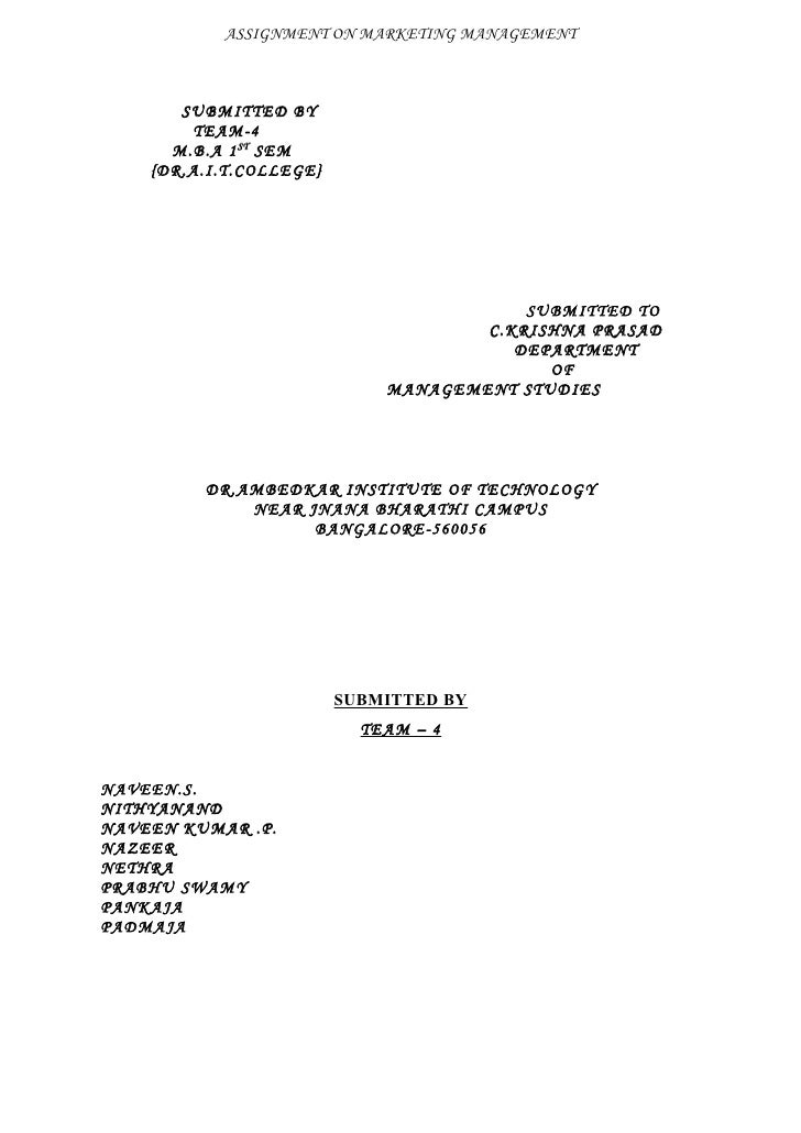 ASSIGNMENT ON MARKETING MANAGEMENT           SUBMITTED BY         TEAM-4       M.B.A 1 ST SEM     {DR.A.I.T.COLLEGE}      ...