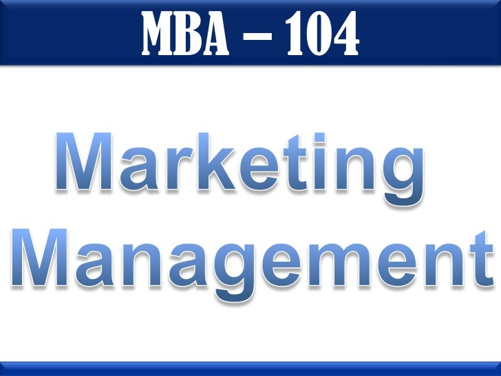 mba marketing management Master of business administration the concentration in marketing management emphasizes organization, planning, evaluation, and control of all aspects of the firm's marketing activities the student is exposed to new product development, management of advertising, distribution, and sales administration.