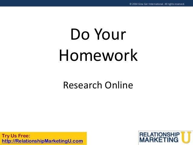 © 2014 Gina Carr International. All rights reserved.  Do Your Homework Research Online  Try Us Free: http://RelationshipMa...