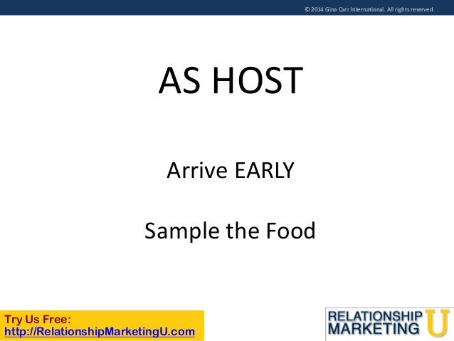 © 2014 Gina Carr International. All rights reserved.  AS HOST Arrive EARLY Sample the Food  Try Us Free: http://Relationsh...