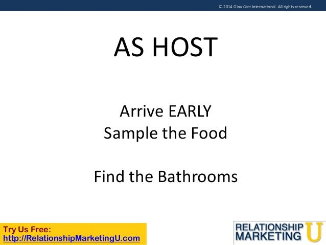 © 2014 Gina Carr International. All rights reserved.  AS HOST Arrive EARLY Sample the Food Find the Bathrooms Try Us Free:...