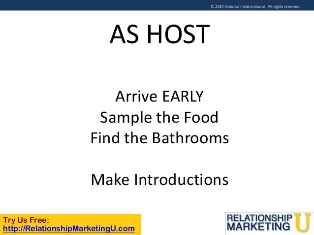 © 2014 Gina Carr International. All rights reserved.  AS HOST Arrive EARLY Sample the Food Find the Bathrooms  Make Introd...
