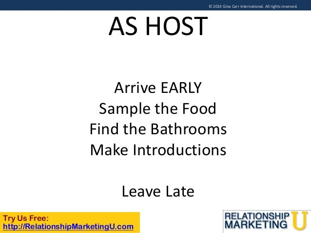 © 2014 Gina Carr International. All rights reserved.  AS HOST Arrive EARLY Sample the Food Find the Bathrooms Make Introdu...