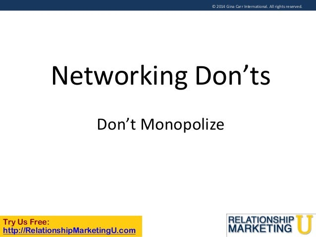 © 2014 Gina Carr International. All rights reserved.  Networking Don'ts Don't Monopolize  Try Us Free: http://Relationship...