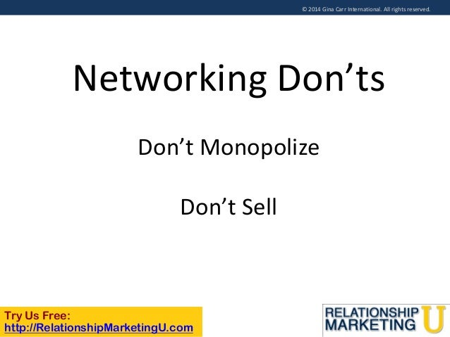 © 2014 Gina Carr International. All rights reserved.  Networking Don'ts Don't Monopolize Don't Sell  Try Us Free: http://R...