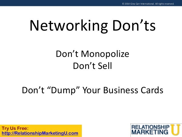 """© 2014 Gina Carr International. All rights reserved.  Networking Don'ts Don't Monopolize Don't Sell Don't """"Dump"""" Your Busi..."""