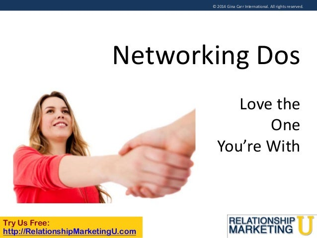 © 2014 Gina Carr International. All rights reserved.  Networking Dos Love the One You're With  Try Us Free: http://Relatio...