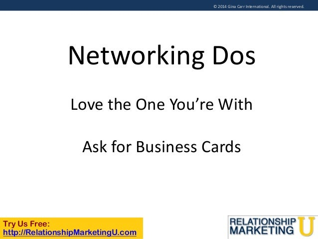 © 2014 Gina Carr International. All rights reserved.  Networking Dos Love the One You're With Ask for Business Cards  Try ...