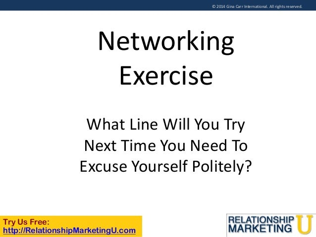 © 2014 Gina Carr International. All rights reserved.  Networking Exercise What Line Will You Try Next Time You Need To Exc...