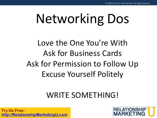 © 2014 Gina Carr International. All rights reserved.  Networking Dos Love the One You're With Ask for Business Cards Ask f...