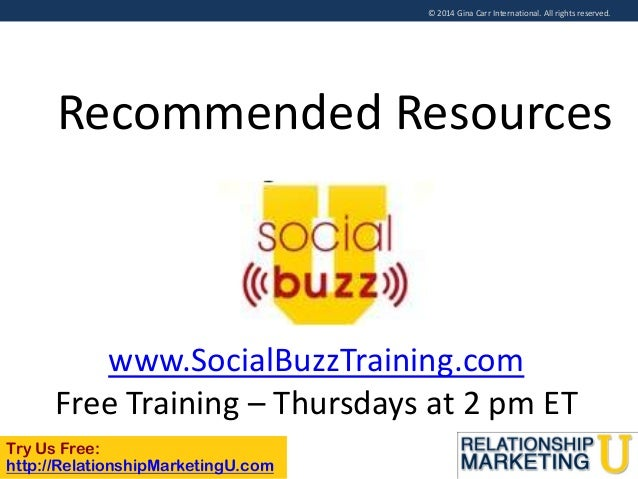 © 2014 Gina Carr International. All rights reserved.  Recommended Resources  www.SocialBuzzTraining.com Free Training – Th...