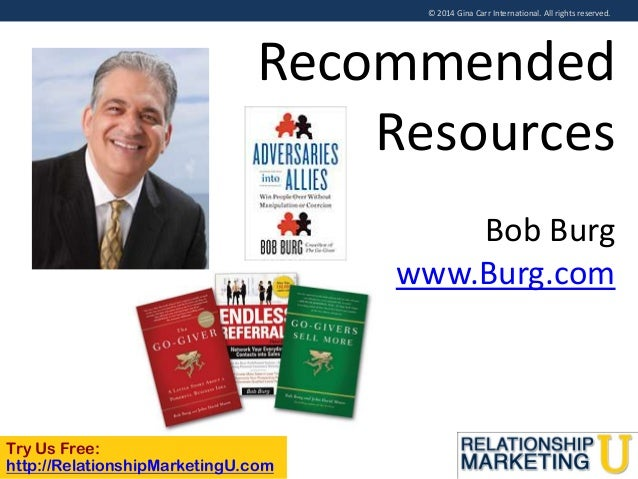 © 2014 Gina Carr International. All rights reserved.  Recommended Resources Bob Burg www.Burg.com  Try Us Free: http://Rel...