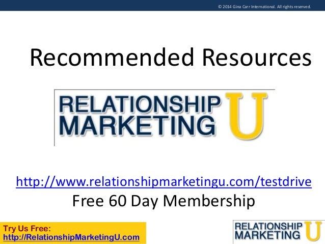 © 2014 Gina Carr International. All rights reserved.  Recommended Resources  http://www.relationshipmarketingu.com/testdri...