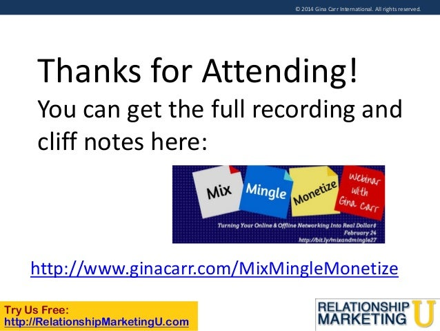 © 2014 Gina Carr International. All rights reserved.  Thanks for Attending! You can get the full recording and cliff notes...