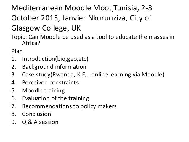 Mediterranean Moodle Moot,Tunisia, 2-3 October 2013, Janvier Nkurunziza, City of Glasgow College, UK Topic: Can Moodle be ...