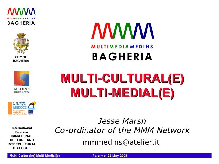 MULTI-CULTURAL(E) MULTI-MEDIAL(E) Jesse Marsh Co-ordinator of the MMM Network mmmedins@atelier.it