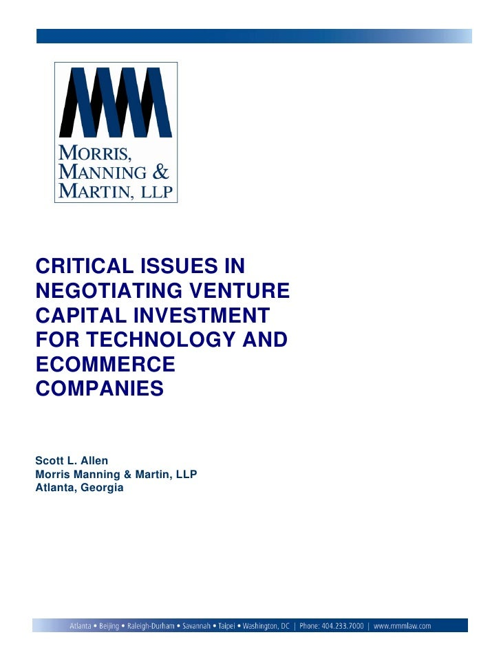 CRITICAL ISSUES INNEGOTIATING VENTURECAPITAL INVESTMENTFOR TECHNOLOGY ANDECOMMERCECOMPANIESScott L. AllenMorris Manning & ...