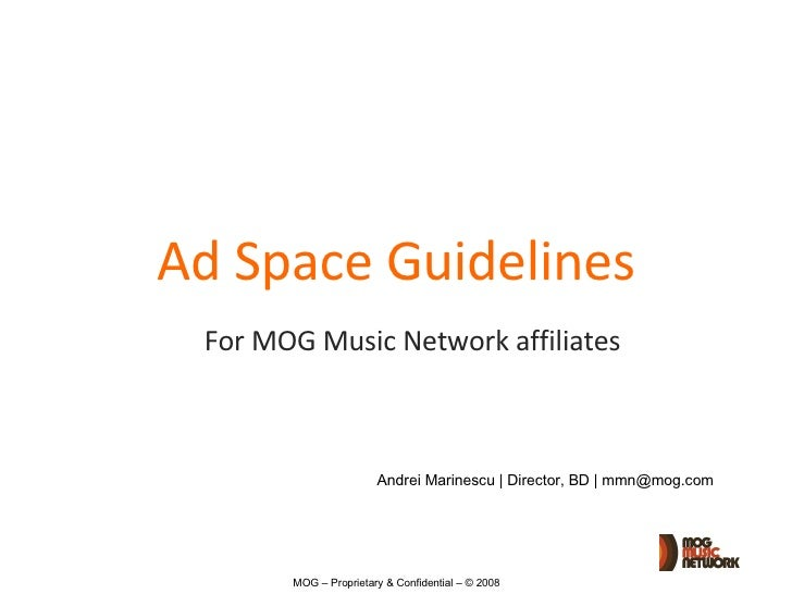 Ad Space Guidelines For MOG Music Network affiliates Andrei Marinescu | Director, BD | mmn@mog.com