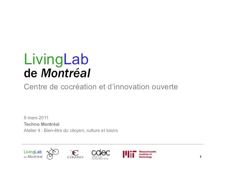 LivingLabde MontréalCentre de cocréation et d'innovation ouverte8 mars 2011Techno MontréalAtelier 4 : Bien-être du citoyen...
