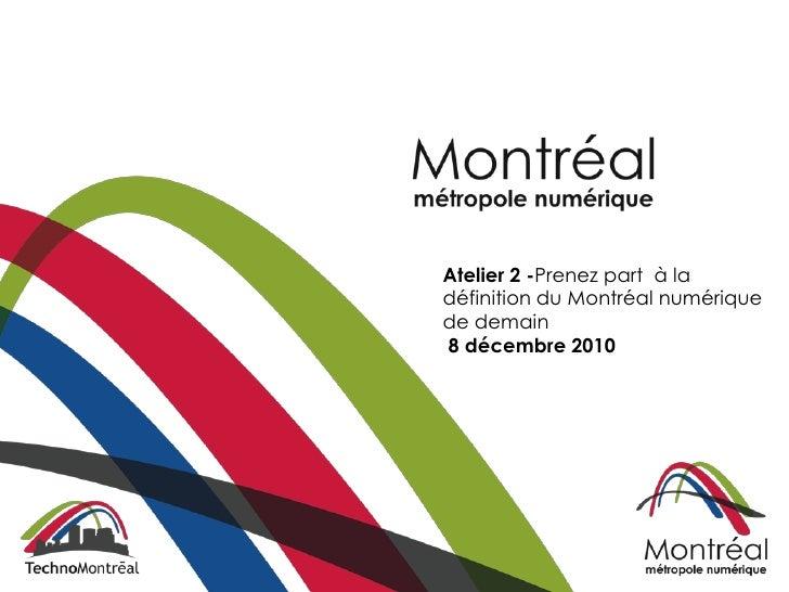 Atelier 2 -Prenez part à ladéfinition du Montréal numériquede demain8 décembre 2010