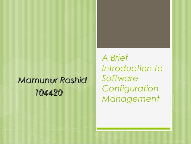 Mamunur Rashid 104420  A Brief Introduction to Software Configuration Management