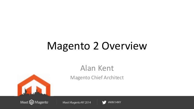 Magento 2 Overview  Alan Kent  Magento Chief Architect