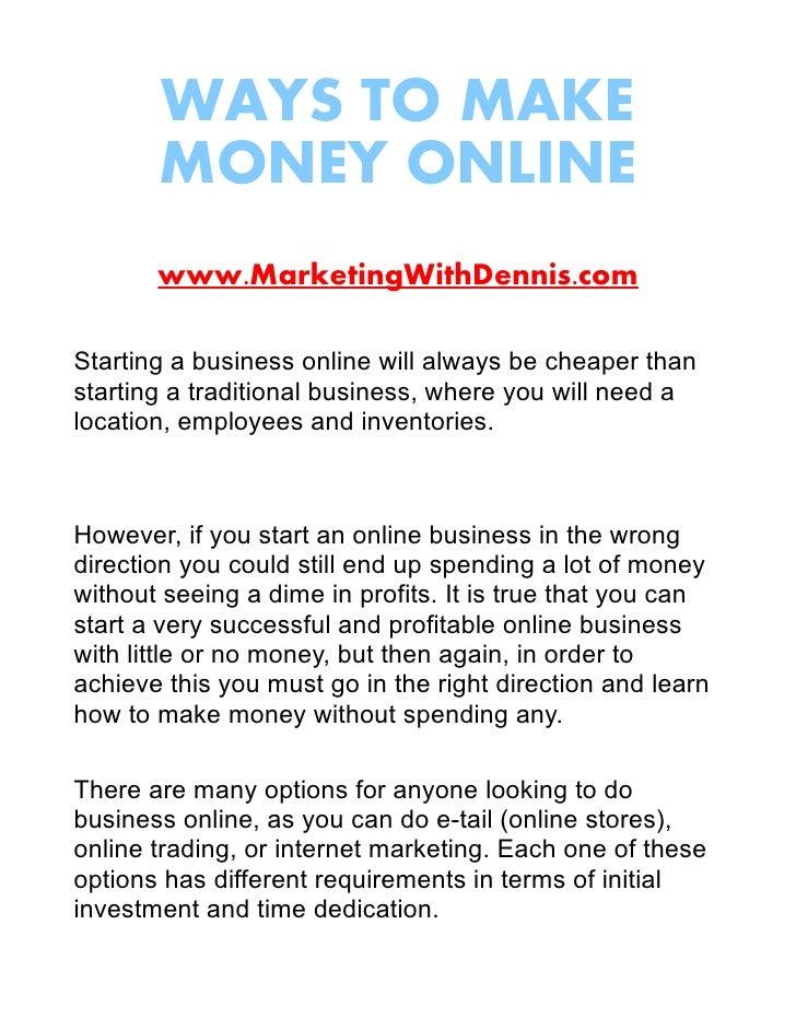WAYS TO MAKE        MONEY ONLINE        www.MarketingWithDennis.com  Starting a business online will always be cheaper tha...
