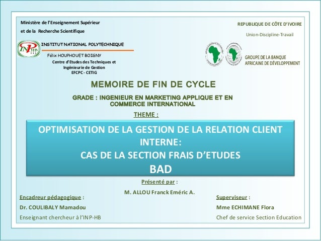 OPTIMISATION DE LA GESTION DE LA RELATION CLIENT INTERNE: CAS DE LA SECTION FRAIS D'ETUDES BAD MEMOIRE DE FIN DE CYCLE GRA...