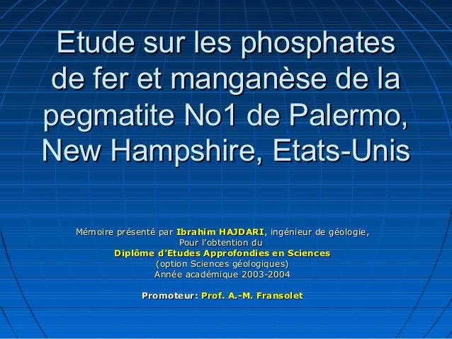 Etude sur les phosphates de fer et manganèse de lapegmatite No1 de Palermo,New Hampshire, Etats-Unis  Mémoire présenté par...