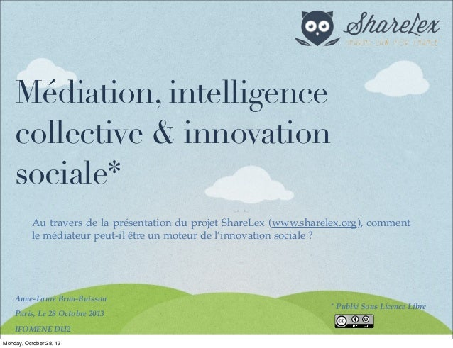 Médiation, intelligence collective & innovation sociale* Au travers de la présentation du projet ShareLex (www.sharelex.or...