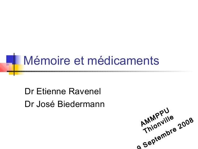 Mémoire et médicamentsDr Etienne RavenelDr José Biedermann                             PU                         MP ille ...