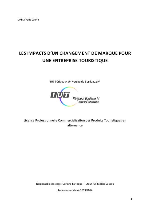 1 DALMAGNE Laurie LES IMPACTS D'UN CHANGEMENT DE MARQUE POUR UNE ENTREPRISE TOURISTIQUE IUT Périgueux Université de Bordea...