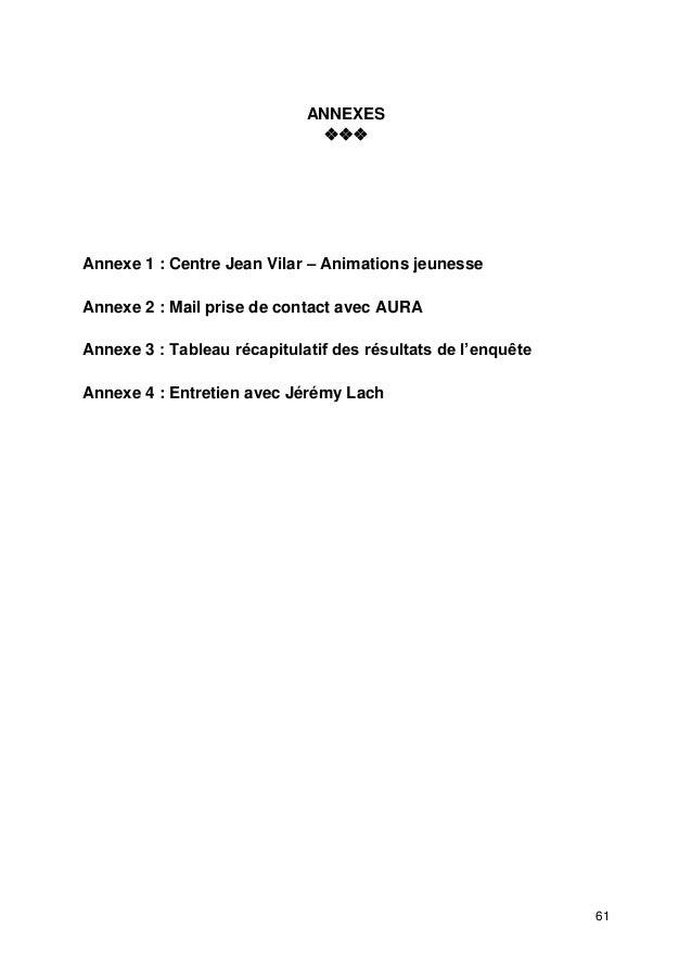 61 ANNEXES  Annexe 1 : Centre Jean Vilar – Animations jeunesse Annexe 2 : Mail prise de contact avec AURA Annexe 3 : T...