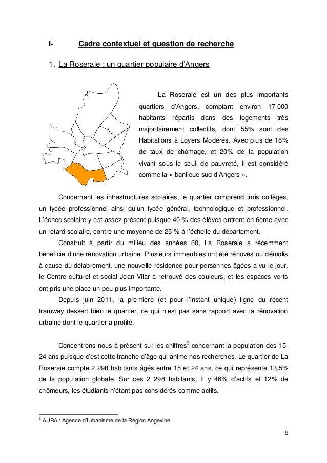 9 I- Cadre contextuel et question de recherche 1. La Roseraie : un quartier populaire d'Angers La Roseraie est un des plus...