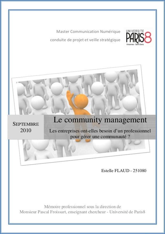 Mémoire de Master Professionnel Communication Numérique | Septembre 2010 | Estelle Flaud 1Community management : Les entre...