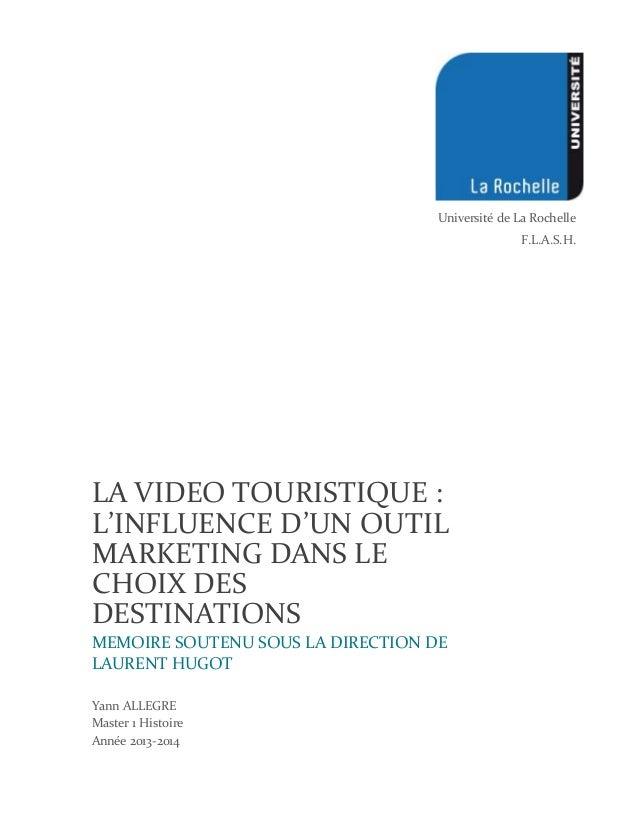 LA VIDEO TOURISTIQUE : L'INFLUENCE D'UN OUTIL MARKETING DANS LE CHOIX DES DESTINATIONS MEMOIRE SOUTENU SOUS LA DIRECTION D...